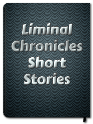 Read the Liminal Chronicles Short Stories